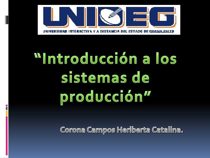 """""""Introducción a los sistemas de producción""""<br />Corona Campos Heriberta Catalina. <br />"""