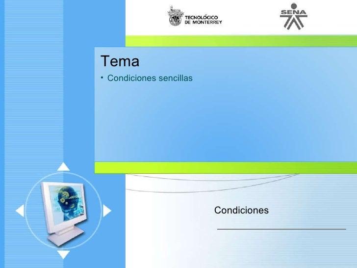<ul><li>Tema </li></ul><ul><li>Condiciones sencillas </li></ul>Condiciones