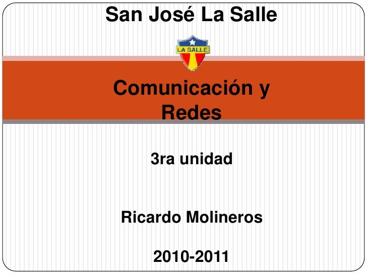 San José La Salle <br />Comunicación y Redes<br />3ra unidad<br />Ricardo Molineros<br />2010-2011<br />