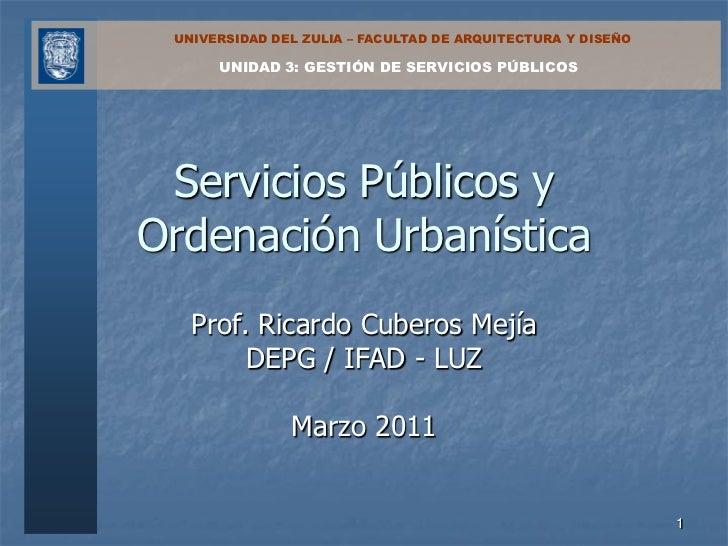 UNIVERSIDAD DEL ZULIA – FACULTAD DE ARQUITECTURA Y DISEÑO      UNIDAD 3: GESTIÓN DE SERVICIOS PÚBLICOS Servicios Públicos ...
