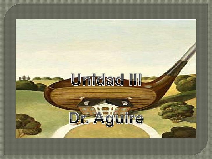 Unidad III<br />Dr. Aguire<br />