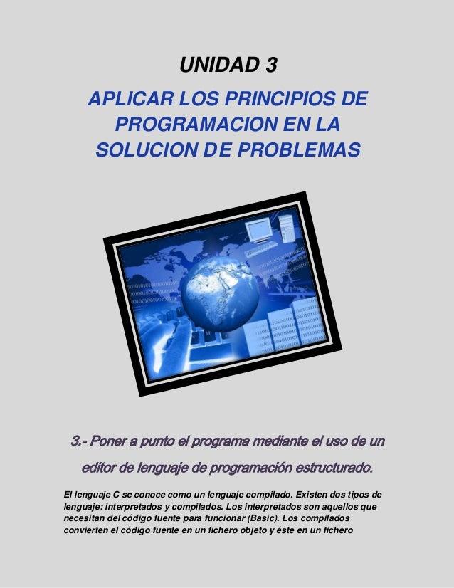 UNIDAD 3APLICAR LOS PRINCIPIOS DEPROGRAMACION EN LASOLUCION DE PROBLEMAS3.- Poner a punto el programa mediante el uso de u...