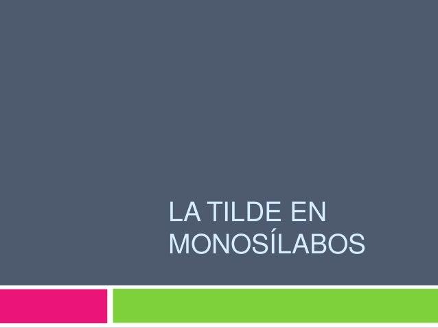 LA TILDE EN MONOSÍLABOS