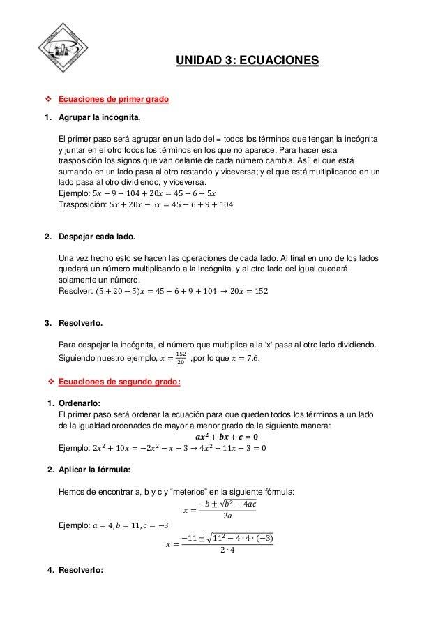 UNIDAD 3: ECUACIONES   Ecuaciones de primer grado 1. Agrupar la incógnita. El primer paso será agrupar en un lado del = t...