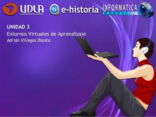 UNIDAD 3Entornos Virtuales de AprendizajeAdrián Villegas Dianta