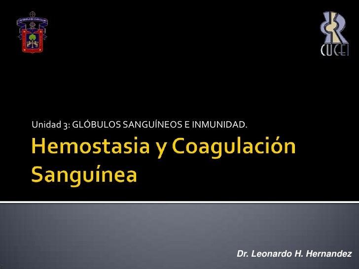 Hemostasia y Coagulación Sanguínea <br />Unidad 3: GLÓBULOS SANGUÍNEOS E INMUNIDAD.<br />