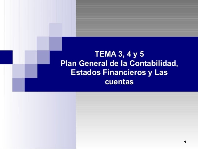 TEMA 3, 4 y 5 Plan General de la Contabilidad, Estados Financieros y Las cuentas  1