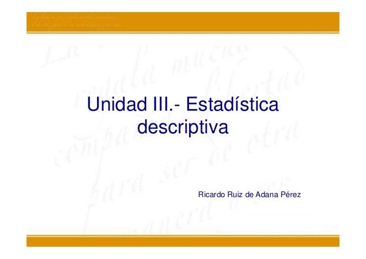 Unidad III.- Estadística     descriptiva             Ricardo Ruiz de Adana Pérez