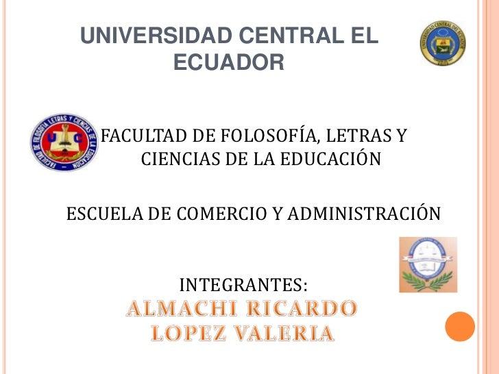 UNIVERSIDAD CENTRAL EL        ECUADOR   FACULTAD DE FOLOSOFÍA, LETRAS Y       CIENCIAS DE LA EDUCACIÓNESCUELA DE COMERCIO ...