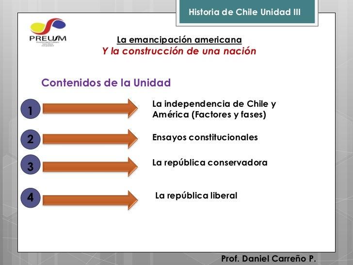 Historia de Chile Unidad III                 La emancipación americana              Y la construcción de una nación    Con...