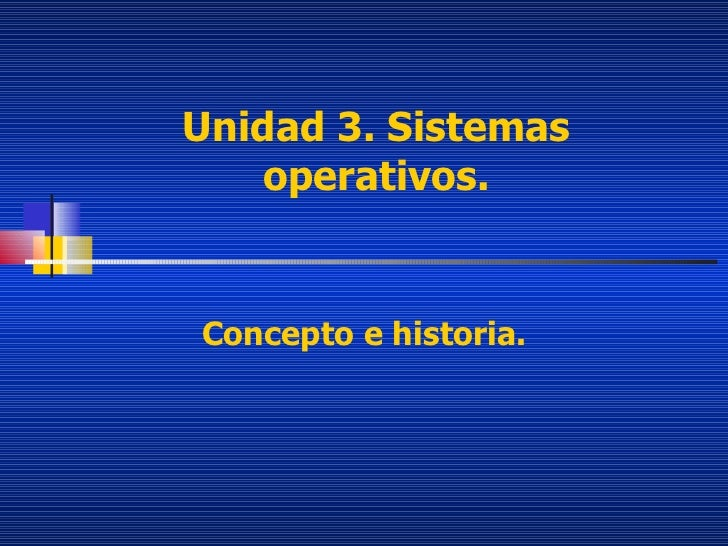 Unidad 3. Sistemas operativos. Concepto e historia.