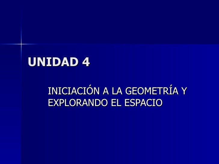 UNIDAD 4 INICIACIÓN A LA GEOMETRÍA Y EXPLORANDO EL ESPACIO