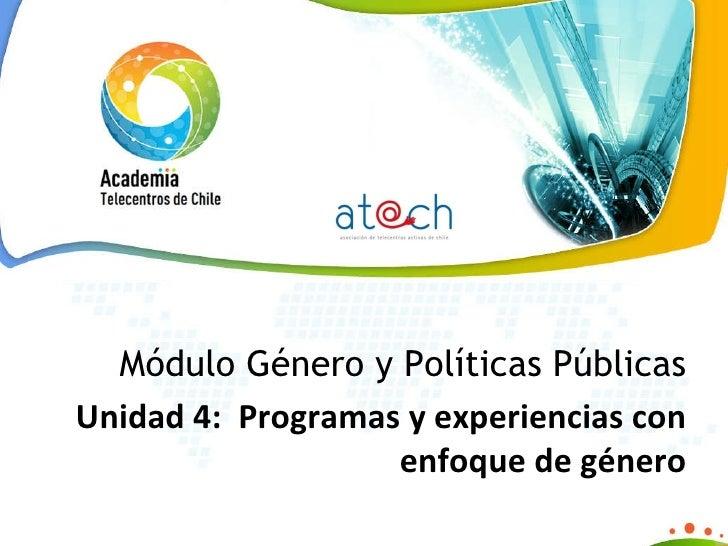 Módulo Género y Políticas Públicas Unidad 4:  Programas y experiencias con enfoque de género