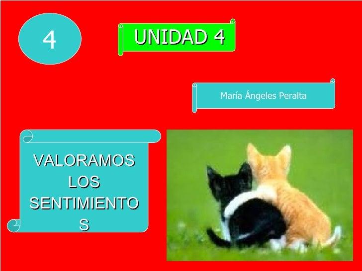 UNIDAD 4 VALORAMOS LOS SENTIMIENTOS María Ángeles Peralta 4