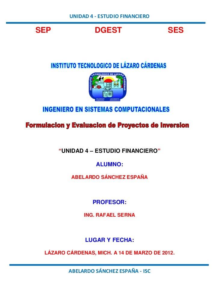 """UNIDAD 4 - ESTUDIO FINANCIEROSEP               DGEST                    SES      """"UNIDAD 4 – ESTUDIO FINANCIERO""""          ..."""