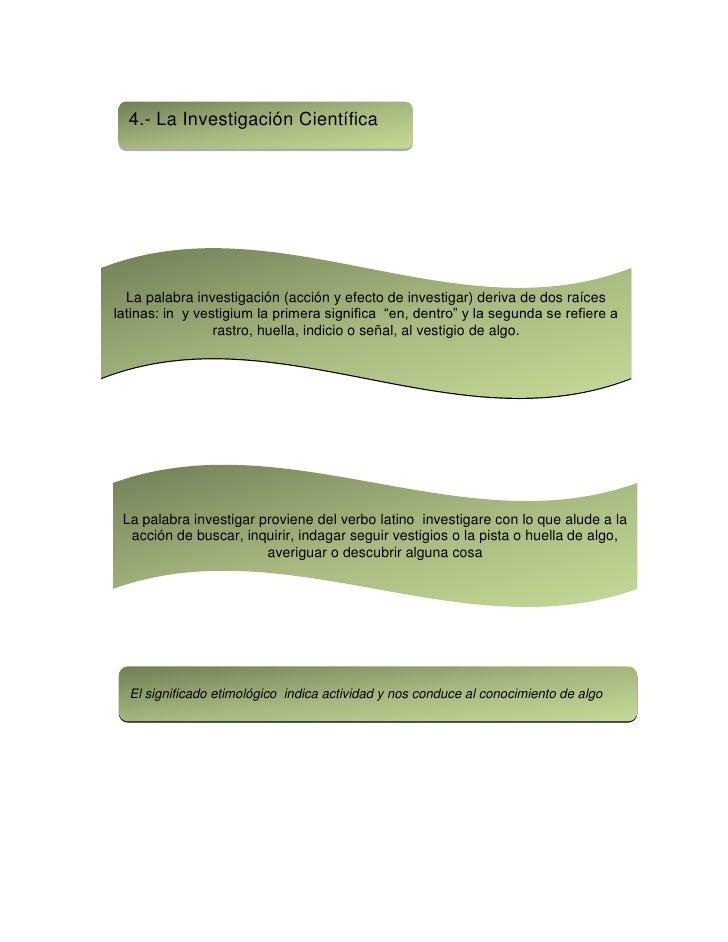 4.- La Investigación Científica  La palabra investigación (acción y efecto de investigar) deriva de dos raíceslatinas: in ...