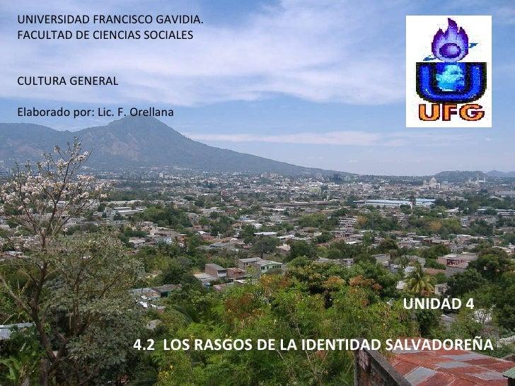 UNIVERSIDAD FRANCISCO GAVIDIA. FACULTAD DE CIENCIAS SOCIALES CULTURA GENERAL Elaborado por: Lic. F. Orellana UNIDAD 4  4.2...