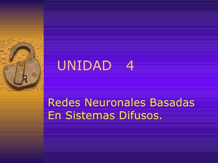 UNIDAD  4 Redes Neuronales Basadas En Sistemas Difusos.