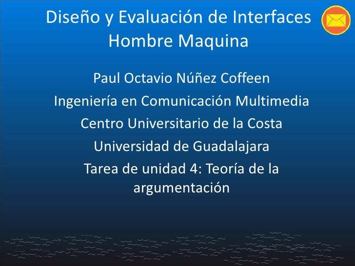 Diseño y Evaluación de Interfaces Hombre Maquina<br />Paul Octavio Núñez Coffeen<br />Ingeniería en Comunicación Multimedi...