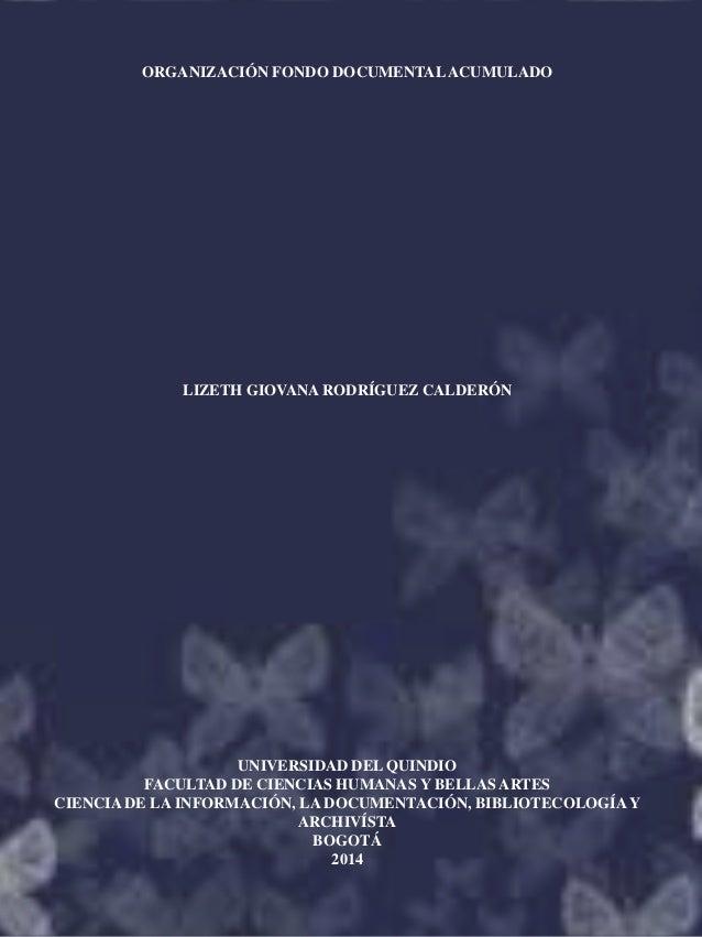ORGANIZACIÓN FONDO DOCUMENTALACUMULADO LIZETH GIOVANA RODRÍGUEZ CALDERÓN UNIVERSIDAD DEL QUINDIO FACULTAD DE CIENCIAS HUMA...