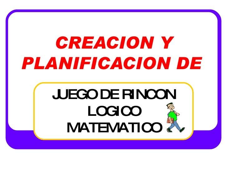 CREACION Y PLANIFICACION DE   JUEGO DE RINCON LOGICO MATEMATICO