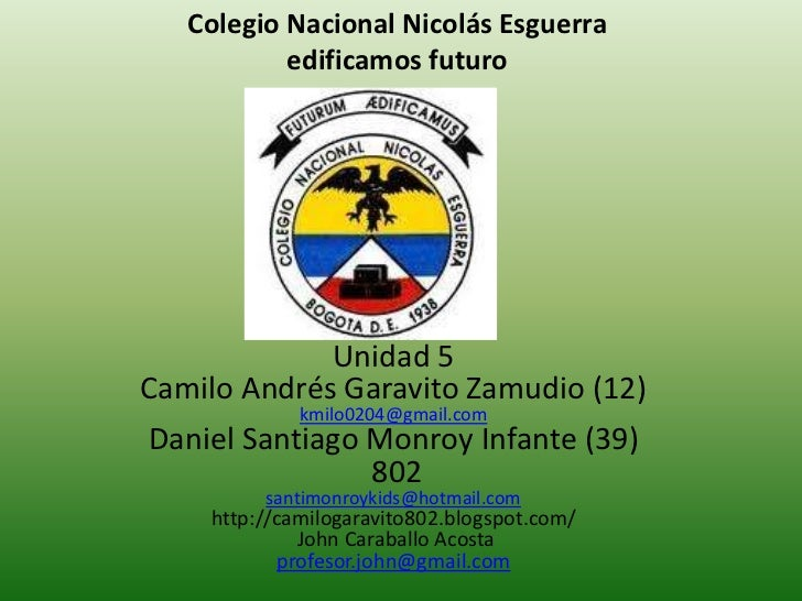 Colegio Nacional Nicolás Esguerra           edificamos futuro             Unidad 5Camilo Andrés Garavito Zamudio (12)     ...