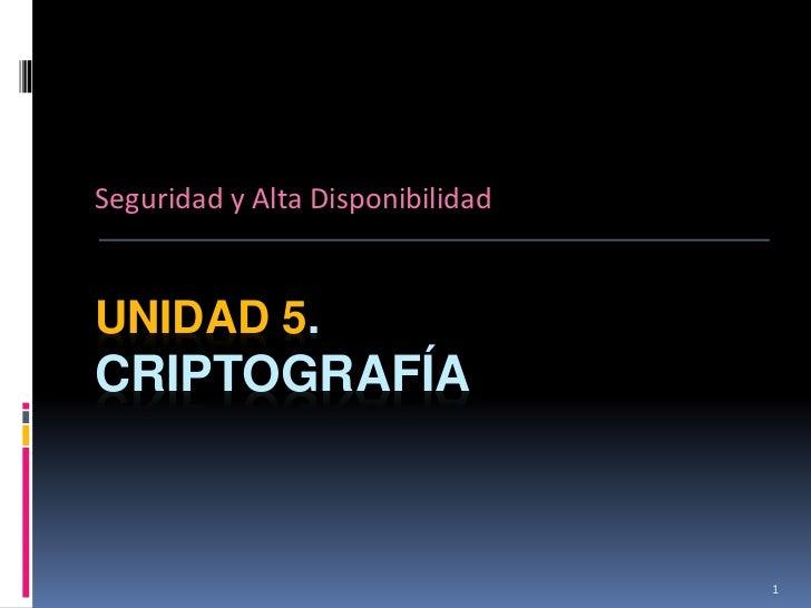 Seguridad y Alta DisponibilidadUNIDAD 5.CRIPTOGRAFÍA                                  1