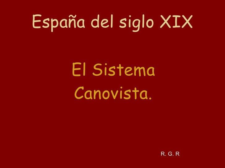 España del siglo XIX El Sistema Canovista. R. G. R