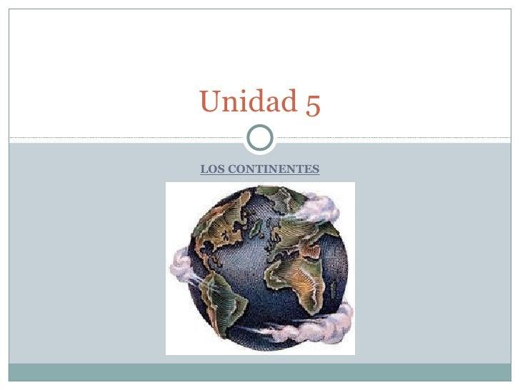 LOS CONTINENTES Unidad 5
