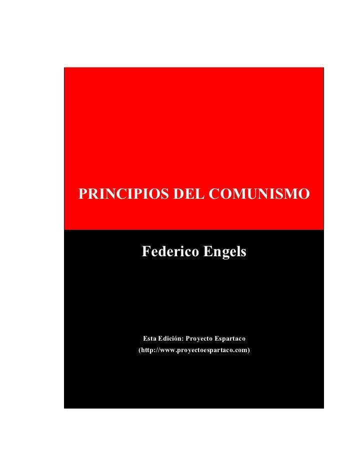 PRINCIPIOS DEL COMUNISMO      Federico Engels       Esta Edición: Proyecto Espartaco      (http://www.proyectoespartaco.com)