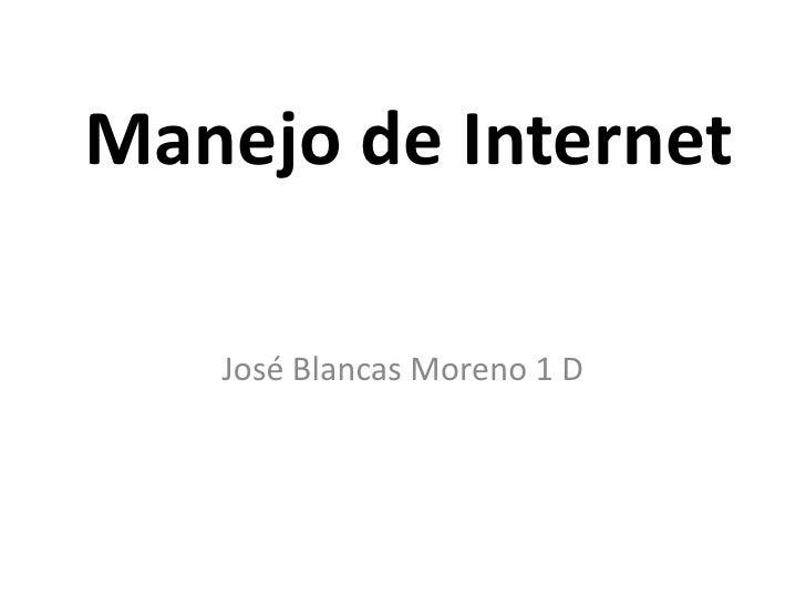 Manejo de Internet<br />José Blancas Moreno 1 D<br />