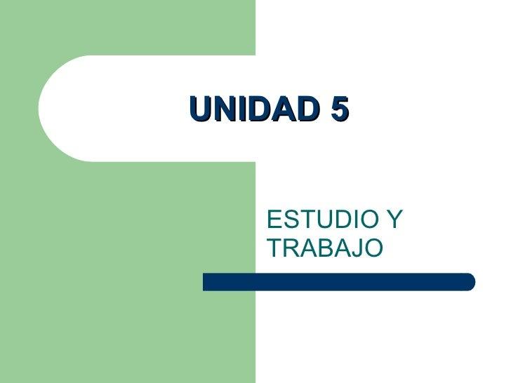 UNIDAD 5 ESTUDIO Y TRABAJO