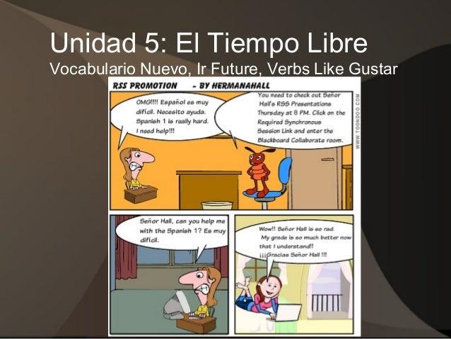 Unidad 5: El Tiempo Libre Vocabulario Nuevo, Ir Future, Verbs Like Gustar