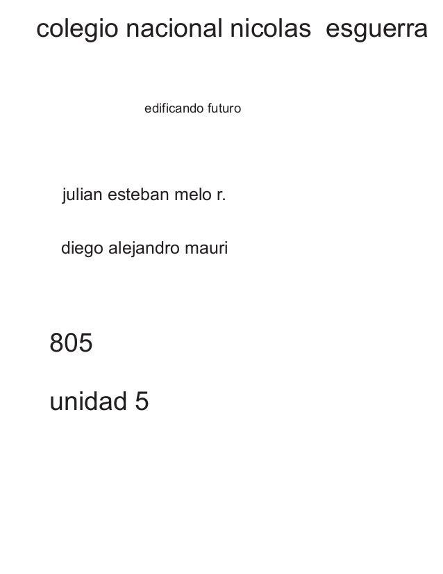 colegio nacional nicolas esguerra  edificando futuro  julian esteban melo r.  diego alejandro mauri  805  unidad 5