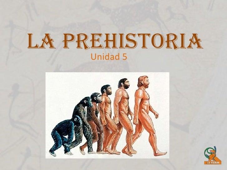 La Prehistoria     Unidad 5