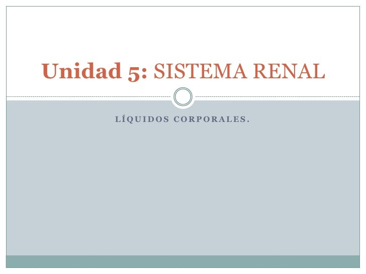 Líquidos Corporales.<br />Unidad 5: SISTEMA RENAL<br />Dr. Leonardo H. Hernandez<br />