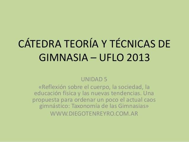 CÁTEDRA TEORÍA Y TÉCNICAS DE GIMNASIA – UFLO 2013 UNIDAD 5 «Reflexión sobre el cuerpo, la sociedad, la educación física y ...