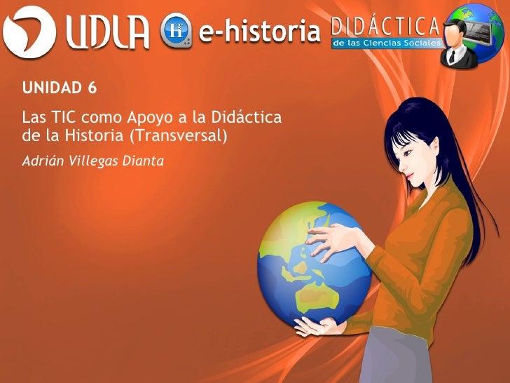 Unidad 6 - Las TIC como Apoyo a la Didáctica de la Historia