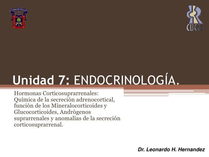 Unidad 7: ENDOCRINOLOGÍA. <br />Hormonas Corticosuprarrenales: Química de la secreción adrenocortical, función de los Mine...