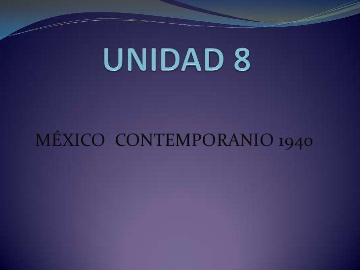 """Unidad VIII """" Mexico Contemporaneo 1940"""""""