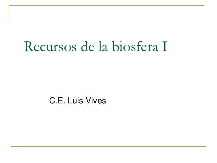 Recursos de la biosfera I    C.E. Luis Vives