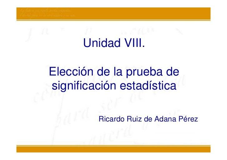 Unidad VIII.Elección de la prueba designificación estadística         Ricardo Ruiz de Adana Pérez
