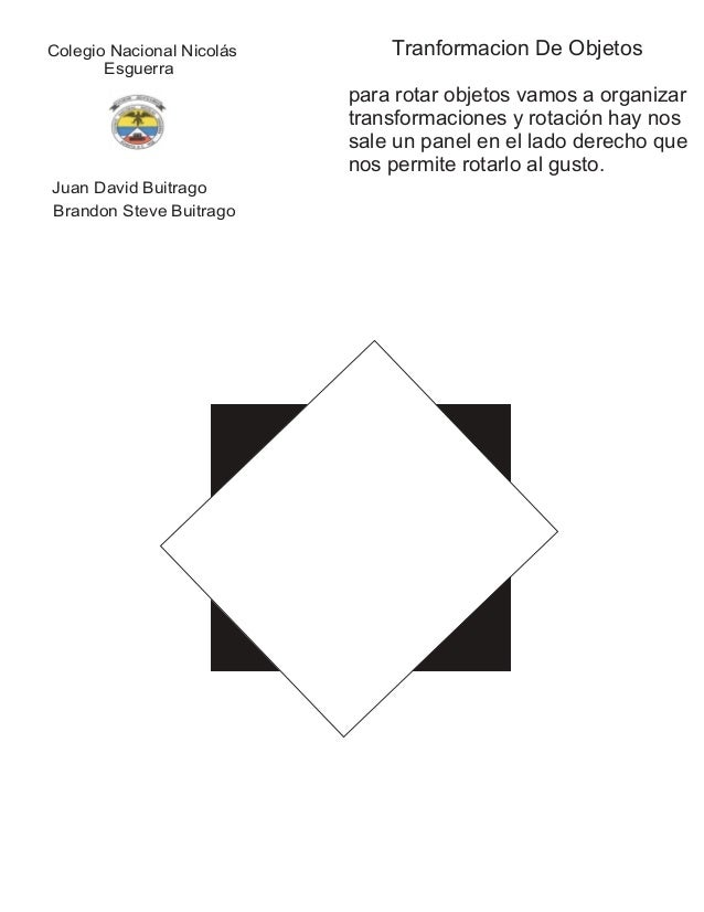 Colegio Nacional Nicolás Esguerra Juan David Buitrago Brandon Steve Buitrago Tranformacion De Objetos para rotar objetos v...