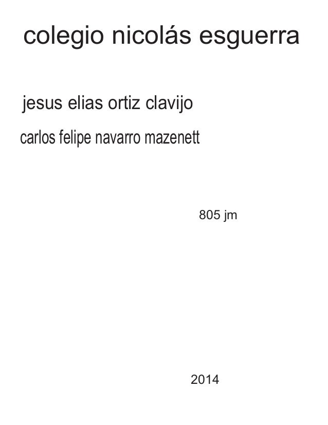 colegio nicolás esguerra  jesus elias ortiz clavijo  carlos felipe navarro mazenett  805 jm  2014