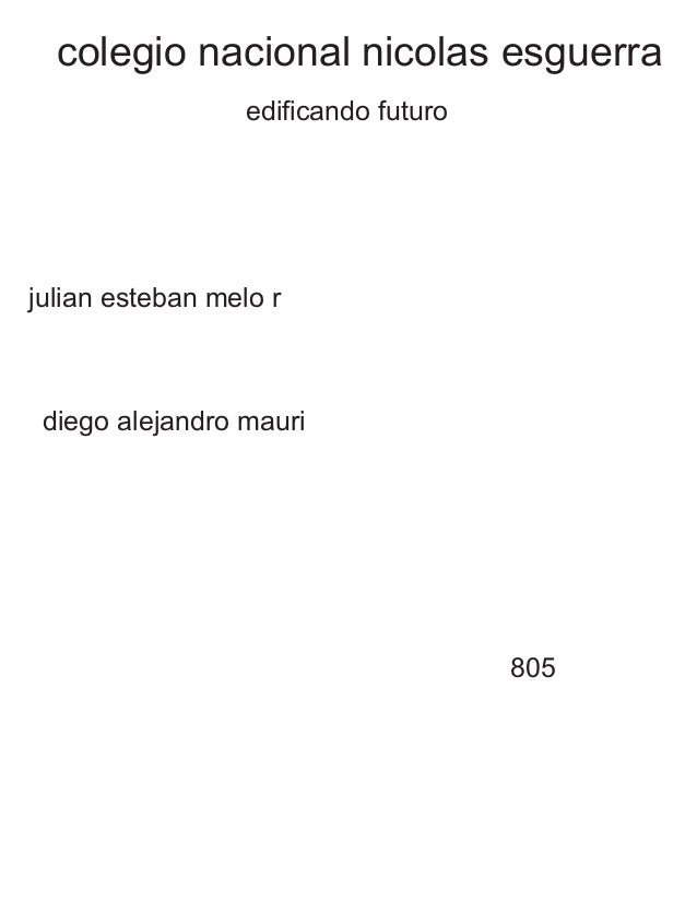 colegio nacional nicolas esguerra  edificando futuro  julian esteban melo r  805  diego alejandro mauri