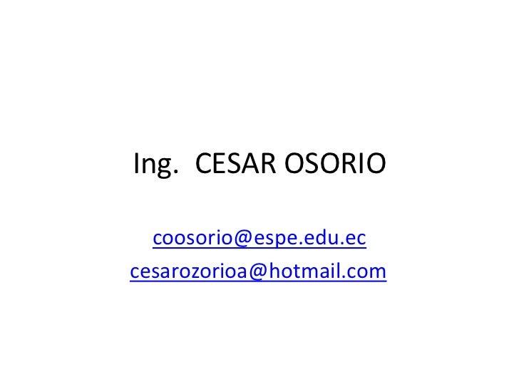 Ing. CESAR OSORIO  coosorio@espe.edu.eccesarozorioa@hotmail.com