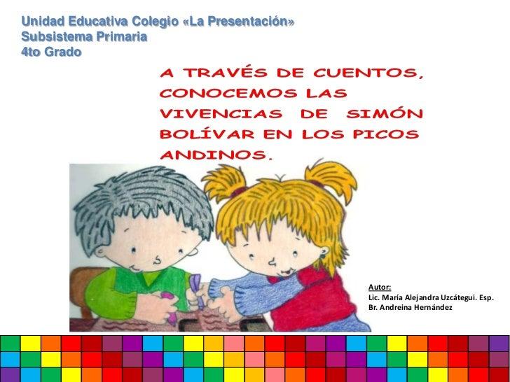 Unidad Educativa Colegio «La Presentación»<br />Subsistema Primaria<br />4to Grado<br />Autor:<br />Lic. María Alejandra U...