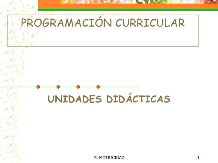 M. MOTRICIDAD<br />1<br />PROGRAMACIÓN CURRICULAR<br />UNIDADES DIDÁCTICAS<br />