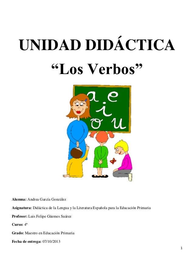 """UNIDAD DIDÁCTICA """"Los Verbos""""  Alumna: Andrea García González Asignatura: Didáctica de la Lengua y la Literatura Española ..."""