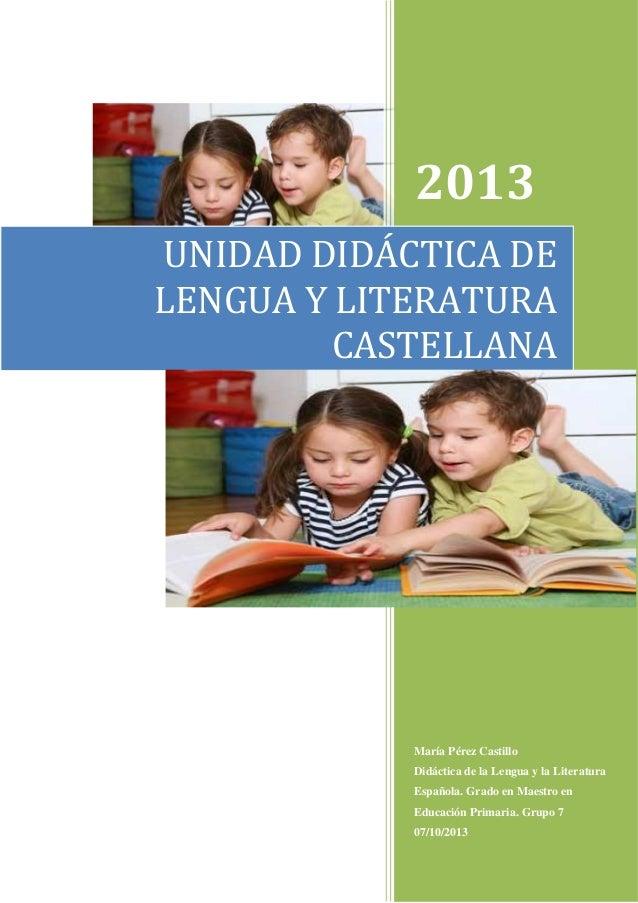 2013 UNIDAD DIDÁCTICA DE LENGUA Y LITERATURA CASTELLANA  María Pérez Castillo Didáctica de la Lengua y la Literatura Españ...